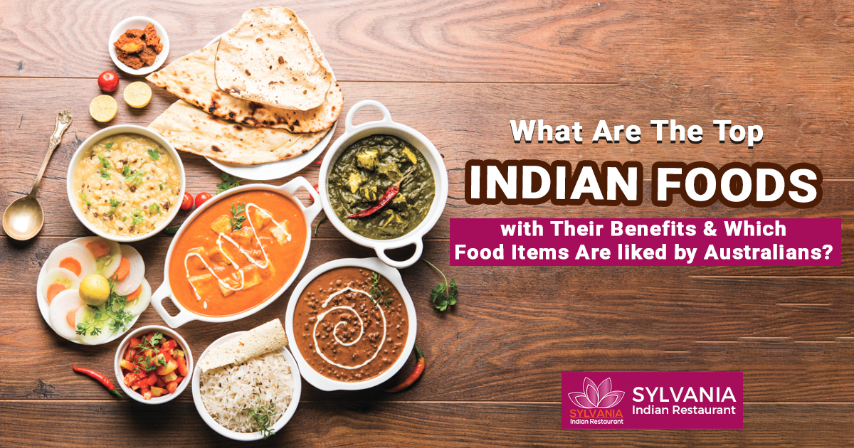 What are the top Indian foods with their benefits and which food items are liked by Australians?