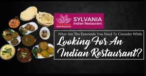 What are the essentials you need to consider while looking for an Indian restaurant