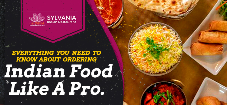 Everything you need to know about ordering Indian food like a pro
