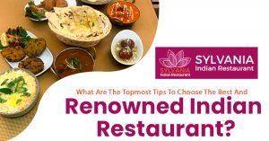 What-are-the-topmost-tips-to-choose-the-best-and-renowned-Indian-restaurant