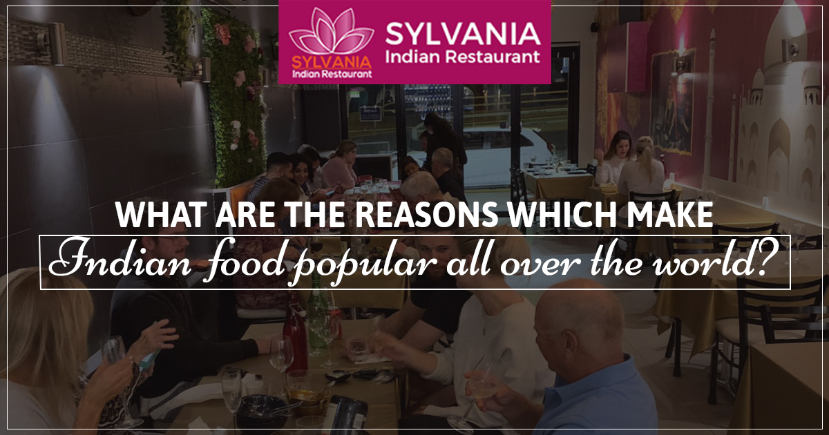 What are the reasons which make Indian food popular all over the world?