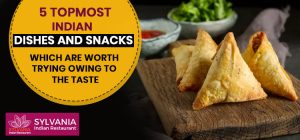 5 Topmost Indian Dishes and snacks which are worth trying owing to the taste