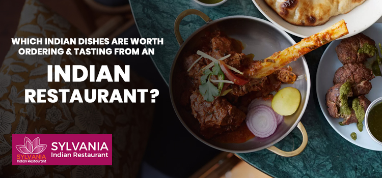 Which Indian dishes are worth ordering & tasting from an Indian Restaurant?