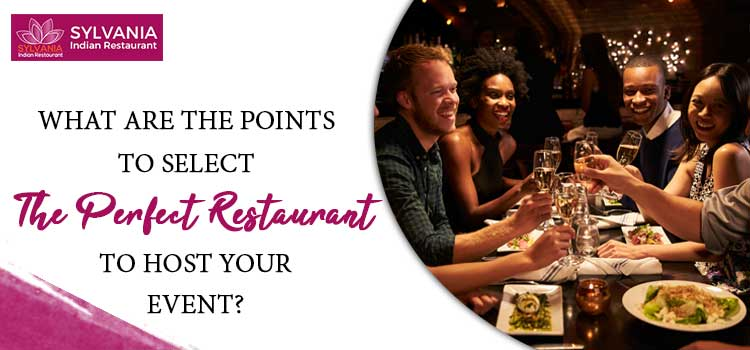 What are the points to select the perfect restaurant to host your event?