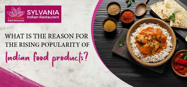 What is the reason for the rising popularity of Indian food products?