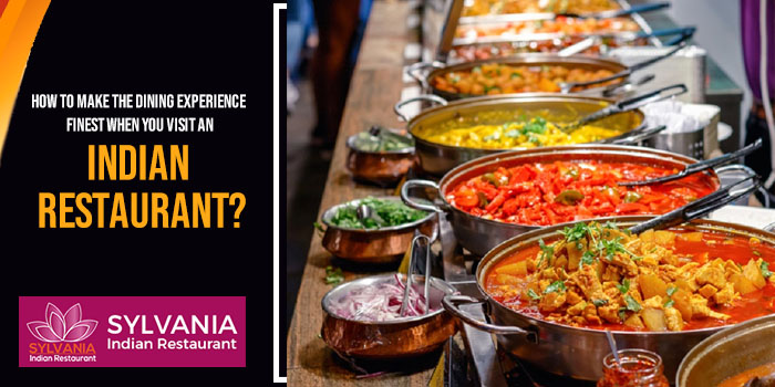 How to make the dining experience finest when you visit an Indian restaurant?