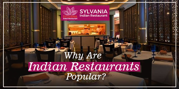 Why are Indian restaurants popular