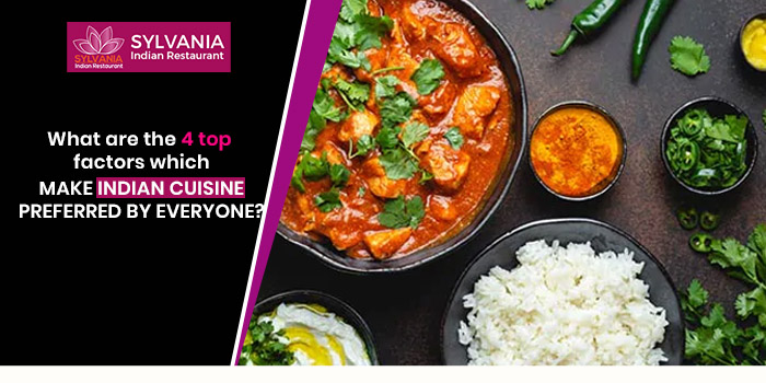 What are the 4 top factors which make Indian cuisine preferred by everyone