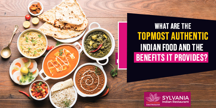 What are the topmost authentic Indian food and the benefits it provides?