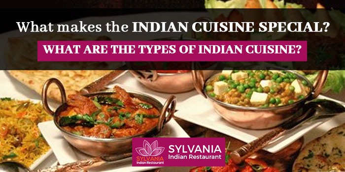 What makes the Indian cuisine special What are the types of Indian cuisine