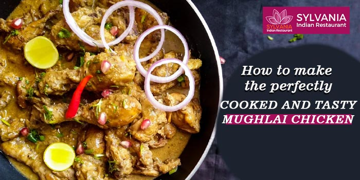 How to make the perfectly cooked and tasty Mughlai Chicken at home?