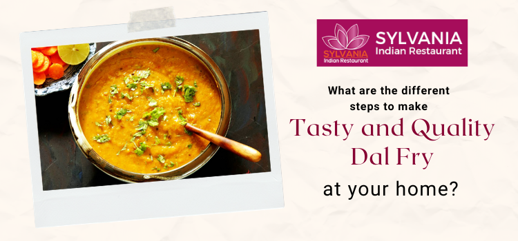 What are the different steps to make tasty and quality dal fry at your home?