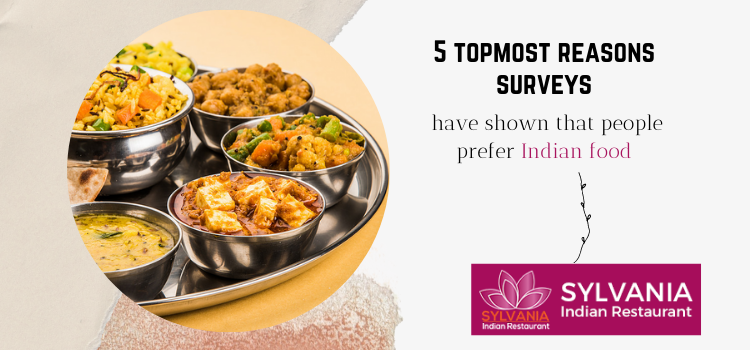 5 topmost reasons surveys have shown that people prefer Indian food