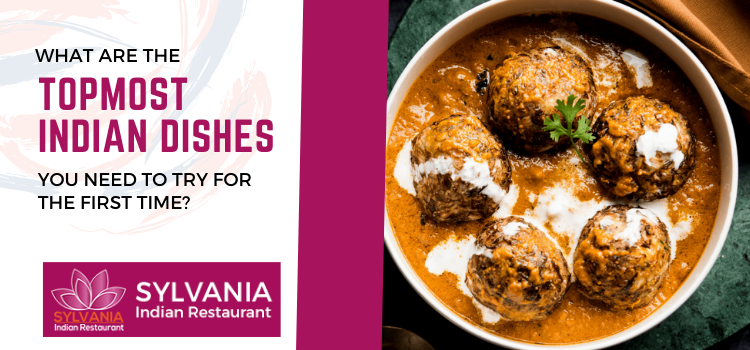 What are the topmost Indian dishes you need to try for the first time?