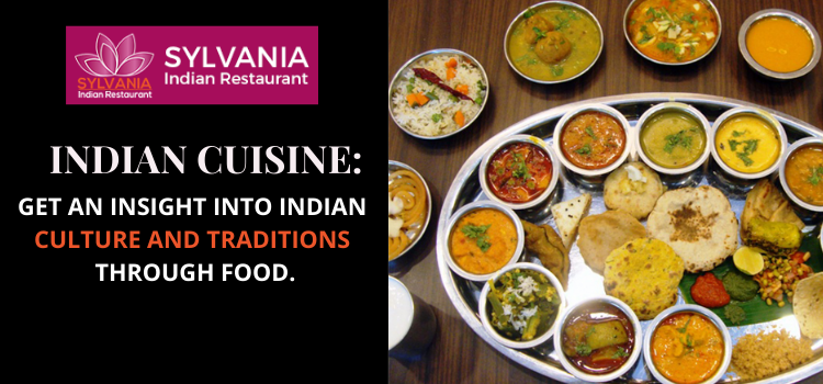 Indian cuisine: Get an insight into Indian culture and traditions through food
