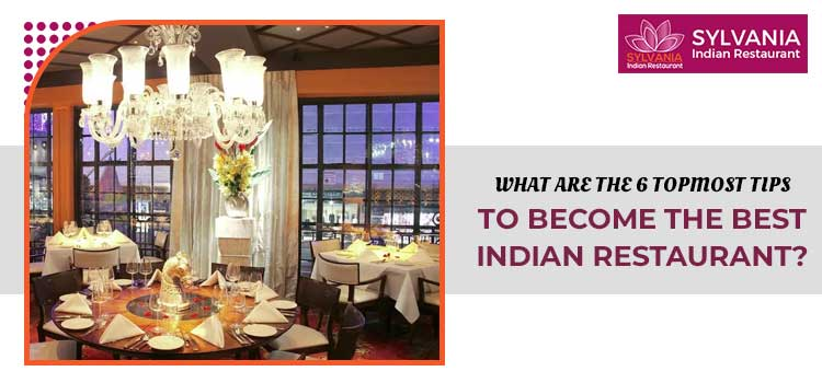 What-are-the-6-topmost-tips-to-become-the-best-Indian-restaurant
