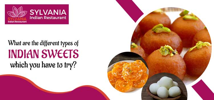 What are the different types of Indian sweets which you have to try?