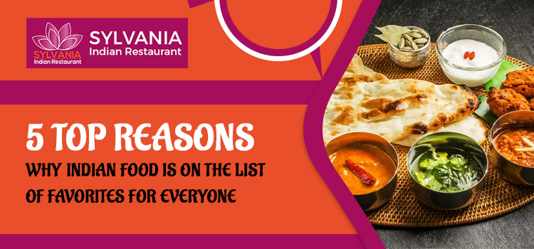 5 top reasons why Indian food is on the list of favorites for everyone