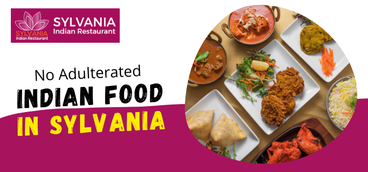 The Speciality of Sylvania Indian Restaurant – No Adulterated Food