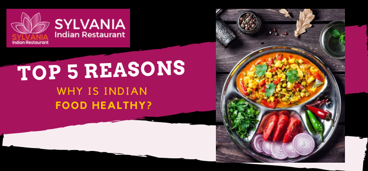 5 Reasons to prove – Why Indian food is the healthiest food in the world?