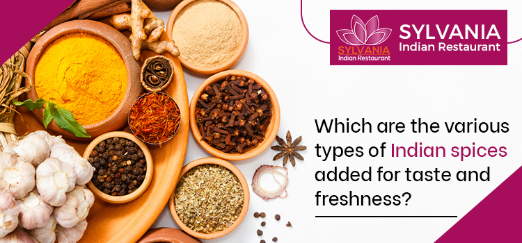 Which are the various types of Indian spices added for taste and freshness?
