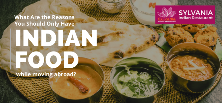 What are the reasons you should only have Indian food while moving abroad?